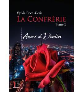 La confrérie Tome 3 - Amour et Dévotion - Sylvie Roca-Geris BDSM
