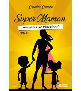 Super Maman Tome 1, Chronique d'une épouse débordée