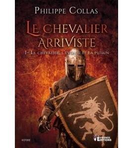 Le chevalier arriviste Tome 1 - Le chevalier, l'évêque et la putain