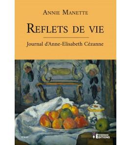Reflets de vie - Journal d'Anne-Elisabeth Cézanne