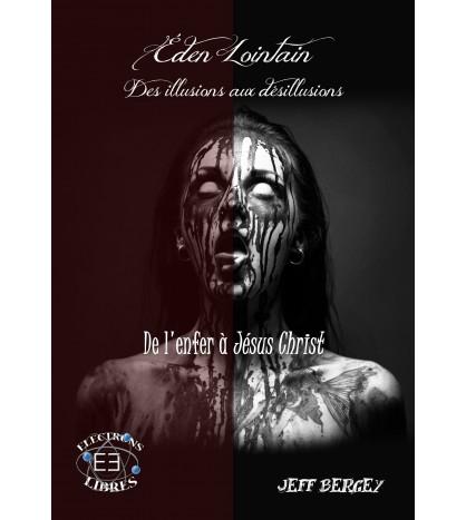 Eden Lointain Tome 2 - Des illusions aux désillusions - De l'enfer à Jesus